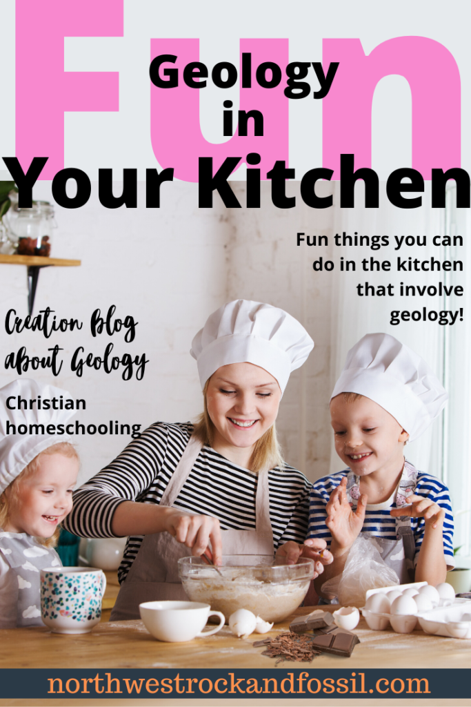 Geology in Your Kitchen, Kitchen Fun, Science in the Kitchen, Geology for Kids, Creation Blog, Christian Homeschooling